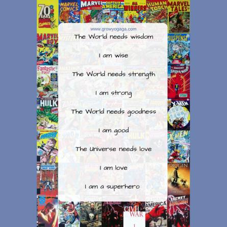 The World needs wisdomI am strongThe World needs strengthI am loveThe World needs goodnessI am goodnessThe Universe needs loveI am loveI am a superherod (2)